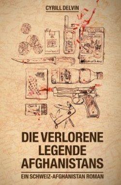 "Cyrill Delvin: ""Die verlorene Legende Afghanistans"""